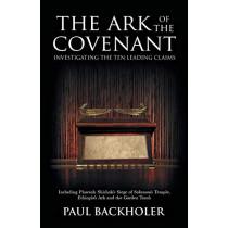The Ark of the Covenant, Investigating the Ten Leading Claims: Including Pharaoh Shishak's Siege of Solomon's Temple, Ethiopia's Ark & the Garden Tomb by Paul Backholer, 9781788220019