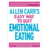 Allen Carr's Easy Way to Quit Emotional Eating: Set yourself free from binge-eating and comfort-eating by Allen Carr, 9781788280297