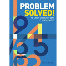 Problem Solved!: The Great Breakthroughs in Mathematics by Robert Snedden, 9781788280815