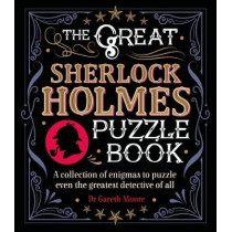 The Great Sherlock Holmes Puzzle Book: A Collection of Enigmas to Puzzle Even the Greatest Detective of All by Dr Gareth Moore, 9781788283588