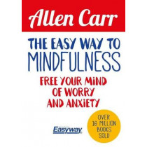 The Easy Way to Mindfulness: Free Your Mind from Worry and Anxiety by Allen Carr, 9781788283793