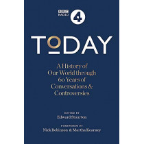 Today: A History of our World through 60 years of Conversations & Controversies by Edward Stourton, 9781788400374