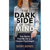 The Dark Side of the Mind: True Stories from My Life as a Forensic Psychologist by Kerry Daynes, 9781788402170