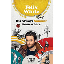 It's Always Summer Somewhere: A Matter of Life and Cricket by Felix White, 9781788402422
