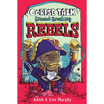 Corpse Talk: Ground-Breaking Rebels by Adam Murphy, 9781788450928