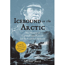 Icebound In The Arctic: The Mystery of Captain Francis Crozier and the Franklin Expedition by Michael Smith, 9781788492324