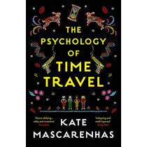 The Psychology of Time Travel by Kate Mascarenhas, 9781788540124