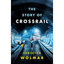 The Story of Crossrail by Christian Wolmar, 9781788540254