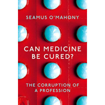 Can Medicine Be Cured?: The Corruption of a Profession by Seamus O'Mahony, 9781788544559