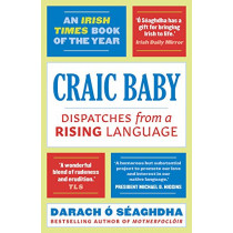 Craic Baby: Dispatches from a Rising Language by Darach O Seaghdha, 9781788545266