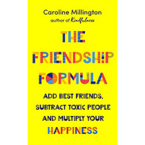 The Friendship Formula: Add great friends, subtract toxic people and multiply your happiness by Caroline Millington, 9781788545402