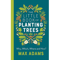 The Little Book of Planting Trees by Max Adams, 9781788546270
