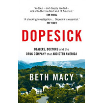 Dopesick: Dealers, Doctors and the Drug Company that Addicted America by Beth Macy, 9781788549424
