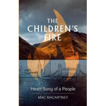 The Children's Fire: Heart song of a people by Mac Macartney, 9781788600453
