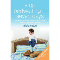 Stop Bedwetting in Seven Days: A simple step-by-step guide to help children conquer bedwetting problems by Alicia Eaton, 9781788601115