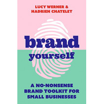 Brand Yourself: A no-nonsense brand toolkit for small businesses by Lucy Werner, 9781788602730