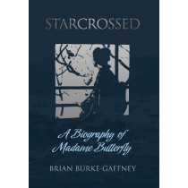 Starcrossed: A Biography of Madame Butterfly by Brian Burke-Gaffney, 9781788690447