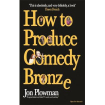 How to Produce Comedy Bronze by Jon Plowman, 9781788700399