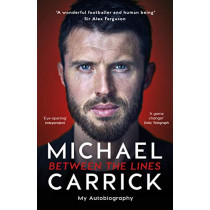 Michael Carrick: Between the Lines: My Autobiography by Michael Carrick, 9781788700528