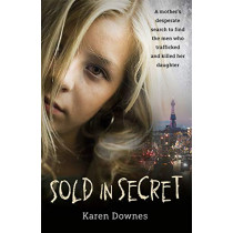 Sold in Secret: The Murder of Charlene Downes by Karen Downes, 9781788700986