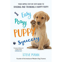 Easy Peasy Puppy Squeezy: Your simple step-by-step guide to raising and training a happy puppy or dog by Steve Mann, 9781788701600