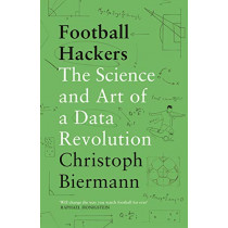 Football Hackers: The Science and Art of a Data Revolution by Christoph Biermann, 9781788702058
