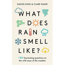 What Does Rain Smell Like?: Discover the fascinating answers to the most curious weather questions from two expert meteorologists by Simon King, 9781788702096