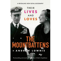 The Mountbattens: Their Lives & Loves: The Sunday Times Bestseller by Andrew Lownie, 9781788702560