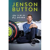 How To Be An F1 Driver: My Guide To Life In The Fast Lane by Jenson Button, 9781788702614