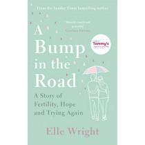 A Bump in the Road: A Story of Fertility, Hope and Trying Again by Elle Wright, 9781788703895