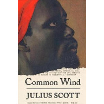 The Common Wind: Afro-American Currents in the Age of the Haitian Revolution by Julius Scott, 9781788732475