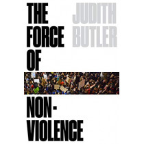 The Force of Nonviolence: The Ethical in the Political by Judith Butler, 9781788732765
