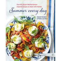 Summer Every Day: Over 65 Vibrant Mediterranean-Inspired Recipes to Share with Friends by Acland Geddes, 9781788791113