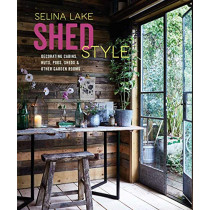 Shed Style: Decorating Cabins, Huts, Pods, Sheds & Other Garden Rooms by Selina Lake, 9781788791823