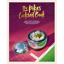 The Pikes Cocktail Book: Rock 'n' Roll Cocktails from One of the World's Most Iconic Hotels by Dawn Hindle, 9781788792127
