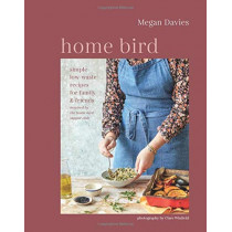 Home Bird: Simple, Low-Waste Recipes for Family and Friends by Megan Davies, 9781788792332