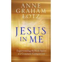 Jesus in Me: Experiencing the Holy Spirit as a Constant Companion by Anne Graham Lotz, 9781788931113