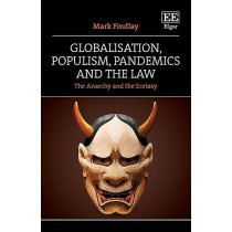 Globalisation, Populism, Pandemics and the Law: The Anarchy and the Ecstasy by Mark Findlay, 9781788976848