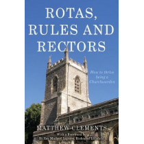 Rotas, Rules and Rectors: How to Thrive Being a Churchwarden by Matthew Clements, 9781789016314