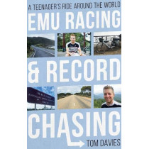 Emu Racing and Record Chasing: A Teenager's Ride Around the World by Tom Davies, 9781789016949