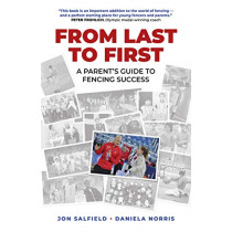 From Last to First: A Parent's Guide to Fencing Success by Jon Salfield, 9781789041330