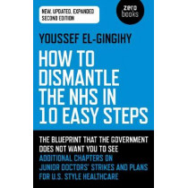 How to Dismantle the NHS in 10 Easy Steps (second edition): The blueprint that the government does not want you to see by Youssef El-Gingihy, 9781789041781