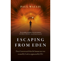 Escaping from Eden: Does Genesis teach that the human race was created by God or engineered by ETs? by Paul Wallis, 9781789043877