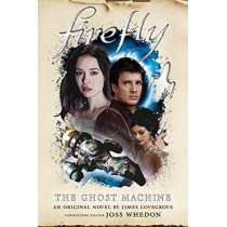 Firefly - The Ghost Machine by James Lovegrove, 9781789092240