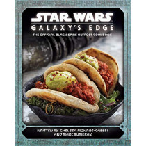 Star Wars - Galaxy's Edge: The Official Black Spire Outpost Cookbook by Chelsea Monroe-Cassel, 9781789093858