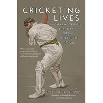 Cricketing Lives: A Characterful History from Pitch to Page by Richard H. Thomas, 9781789143713