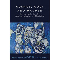 Cosmos, Gods and Madmen: Frameworks in the Anthropologies of Medicine by Roland Littlewood, 9781789200621