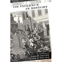 On Violence in History by Philip Dwyer, 9781789204650