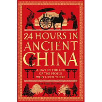 24 Hours in Ancient China: A Day in the Life of the People Who Lived There by Yijie Zhuang, 9781789291216