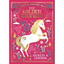 The Magical Unicorn Society: The Golden Unicorn - Secrets and Legends by Selwyn E. Phipps, 9781789291551